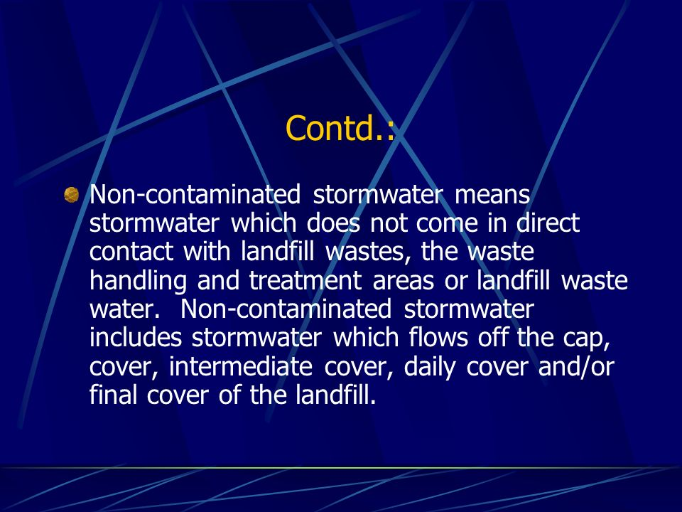 Contd.: Non-contaminated stormwater means stormwater which does not come in direct contact with landfill wastes, the waste handling and treatment areas or landfill waste water.