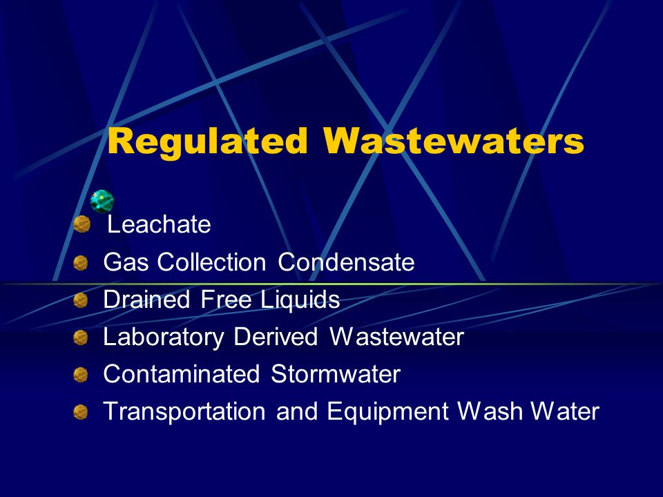 Regulated Wastewaters Leachate Gas Collection Condensate Drained Free Liquids Laboratory Derived Wastewater Contaminated Stormwater Transportation and Equipment Wash Water