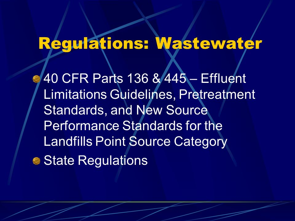 Regulations: Wastewater 40 CFR Parts 136 & 445 – Effluent Limitations Guidelines, Pretreatment Standards, and New Source Performance Standards for the Landfills Point Source Category State Regulations