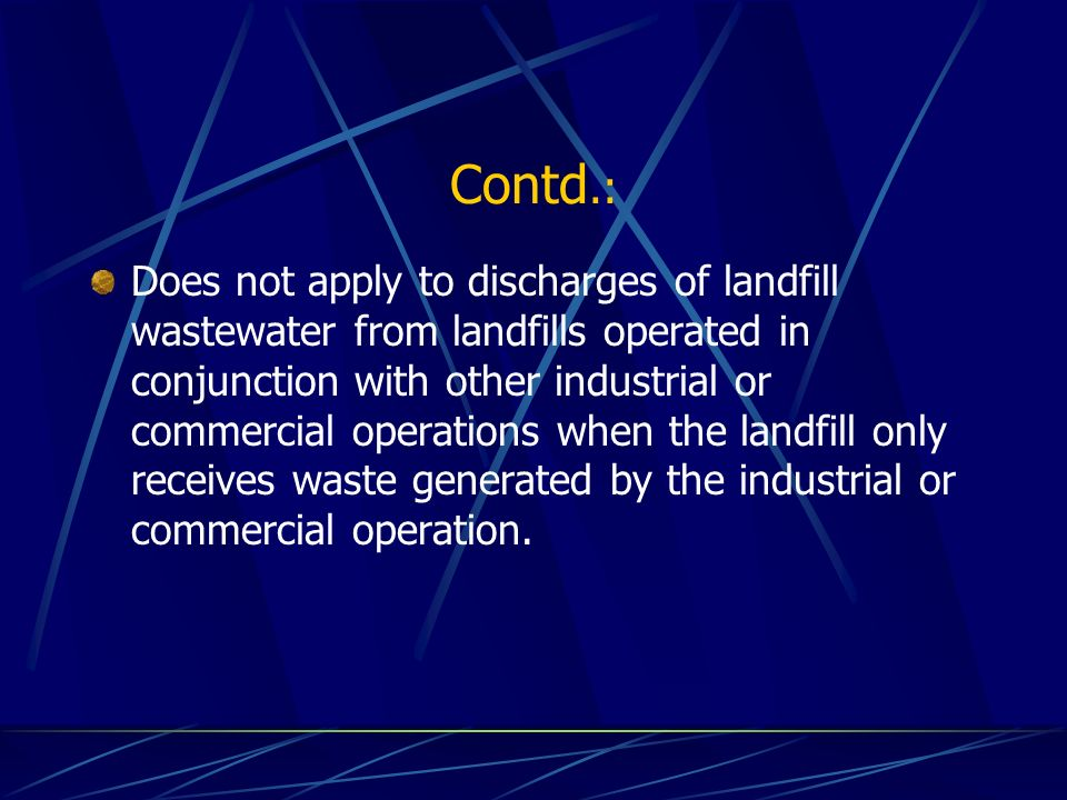 Contd.: Does not apply to discharges of landfill wastewater from landfills operated in conjunction with other industrial or commercial operations when the landfill only receives waste generated by the industrial or commercial operation.