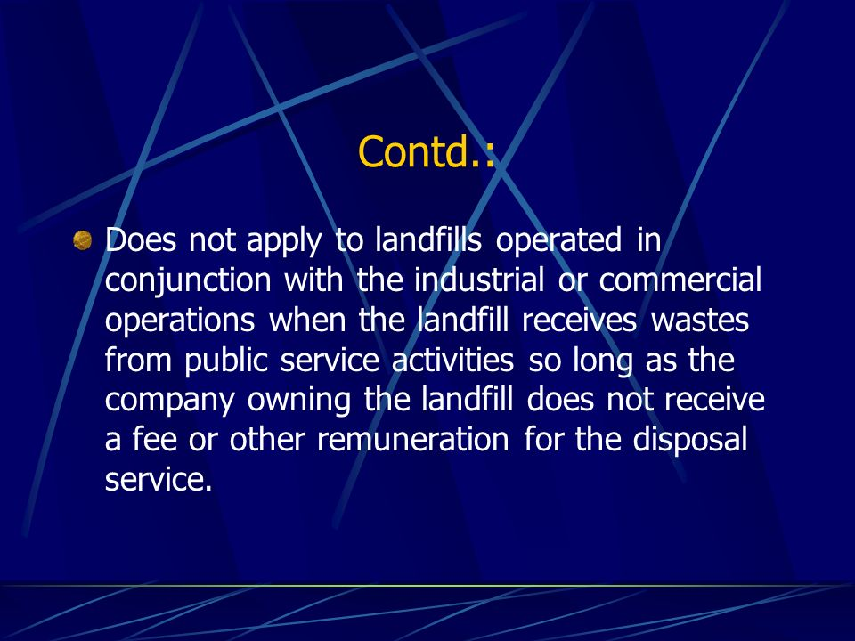 Contd.: Does not apply to landfills operated in conjunction with the industrial or commercial operations when the landfill receives wastes from public service activities so long as the company owning the landfill does not receive a fee or other remuneration for the disposal service.