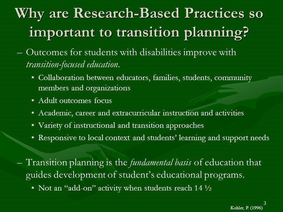 Why are Research-Based Practices so important to transition planning? – –Outcomes for students with disabilities improve with transition-focused educa