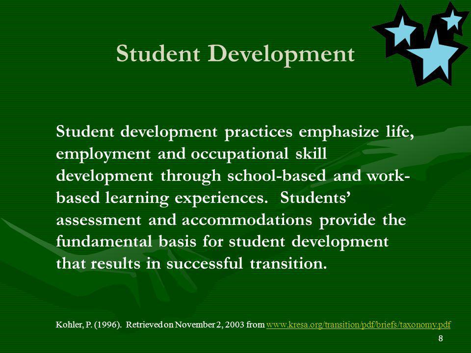 8 Student Development Kohler, P. (1996). Retrieved on November 2, 2003 from www.kresa.org/transition/pdf/briefs/taxonomy.pdfwww.kresa.org/transition/p