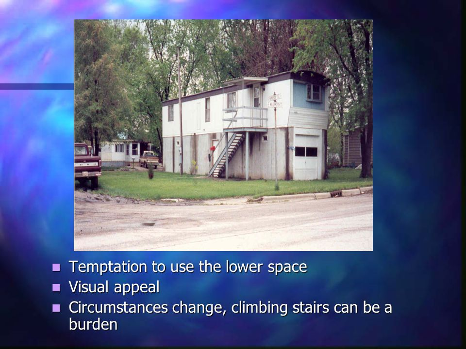 Temptation to use the lower space Temptation to use the lower space Visual appeal Visual appeal Circumstances change, climbing stairs can be a burden Circumstances change, climbing stairs can be a burden