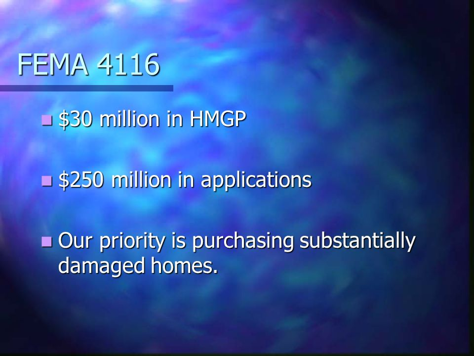 FEMA 4116 $30 million in HMGP $30 million in HMGP $250 million in applications $250 million in applications Our priority is purchasing substantially d