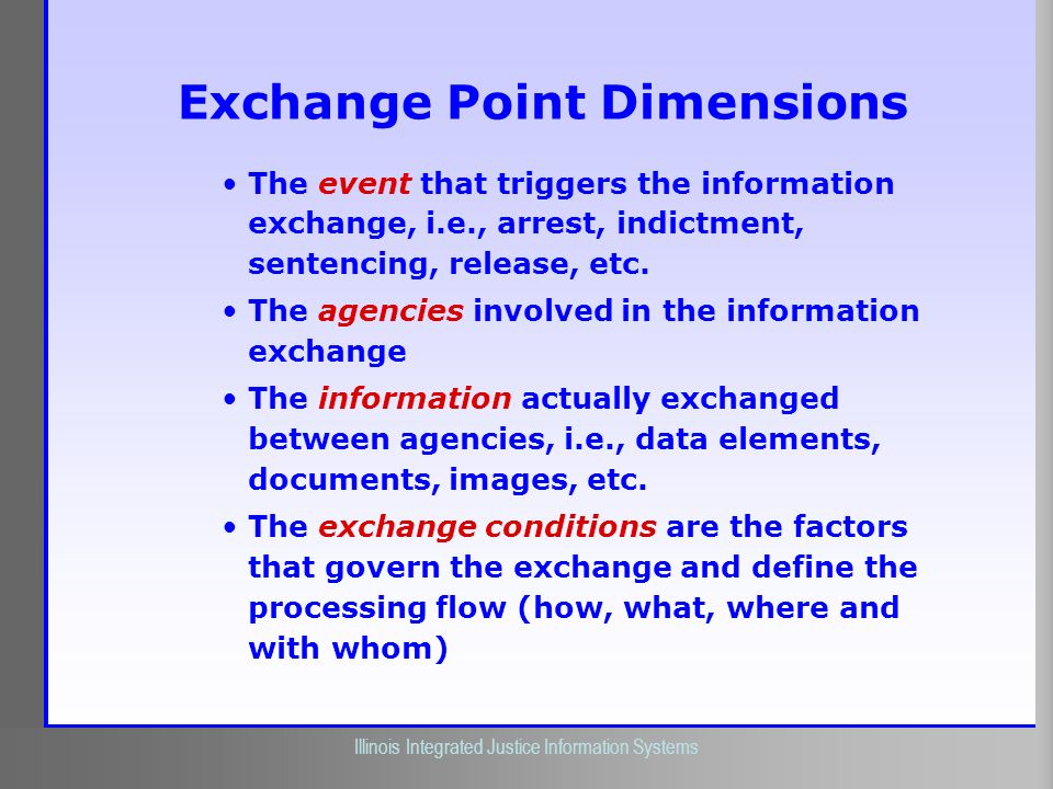 Illinois Criminal Justice Information Authority Illinois Integrated Justice Information Systems Exchange Point Dimensions The event that triggers the