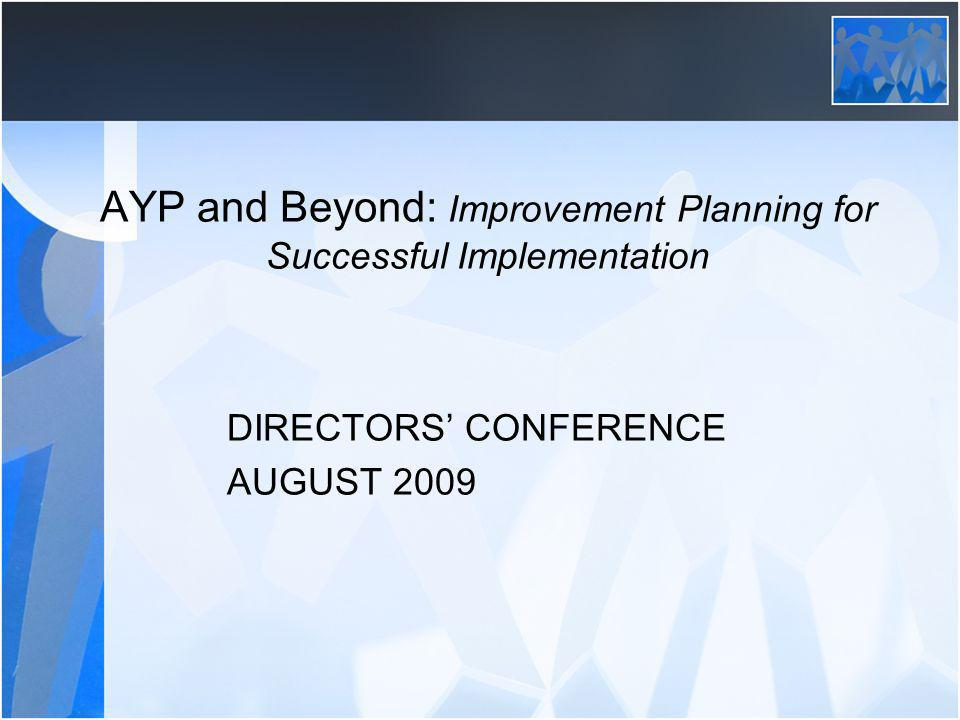 AYP and Beyond: Improvement Planning for Successful Implementation DIRECTORS CONFERENCE AUGUST 2009
