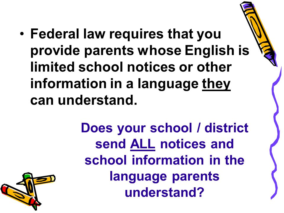 Does your school / district send ALL notices and school information in the language parents understand? Federal law requires that you provide parents