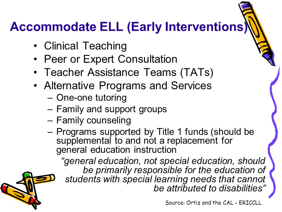 Accommodate ELL (Early Interventions) Clinical Teaching Peer or Expert Consultation Teacher Assistance Teams (TATs) Alternative Programs and Services
