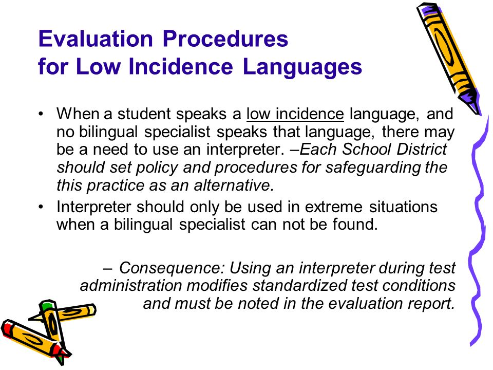Evaluation Procedures for Low Incidence Languages When a student speaks a low incidence language, and no bilingual specialist speaks that language, th