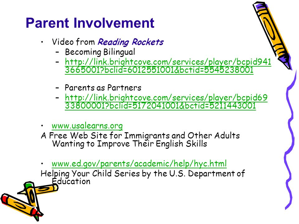 Parent Involvement Video from Reading Rockets –Becoming Bilingual –http://link.brightcove.com/services/player/bcpid941 3665001?bclid=6012551001&bctid=
