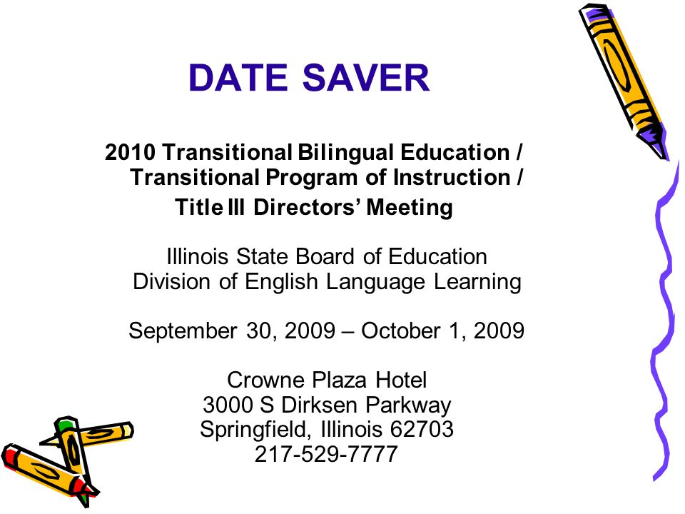 DATE SAVER 2010 Transitional Bilingual Education / Transitional Program of Instruction / Title III Directors Meeting Illinois State Board of Education