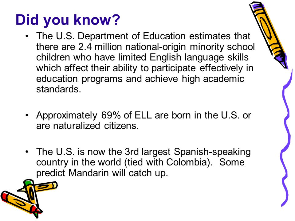 Did you know? The U.S. Department of Education estimates that there are 2.4 million national-origin minority school children who have limited English