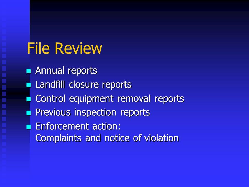 File Review Annual reports Annual reports Landfill closure reports Landfill closure reports Control equipment removal reports Control equipment remova