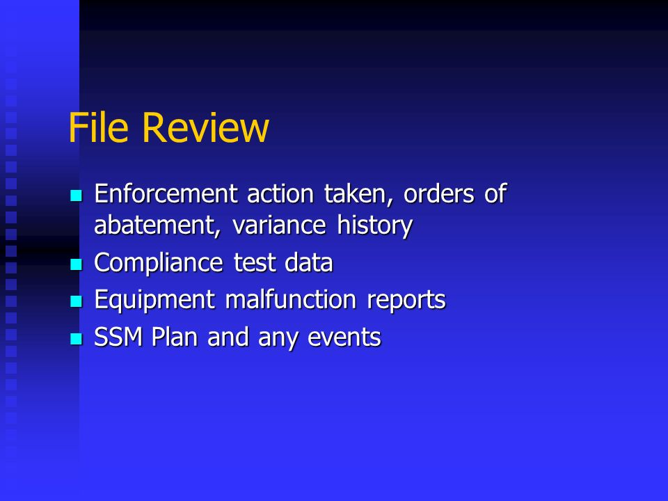 File Review Enforcement action taken, orders of abatement, variance history Enforcement action taken, orders of abatement, variance history Compliance