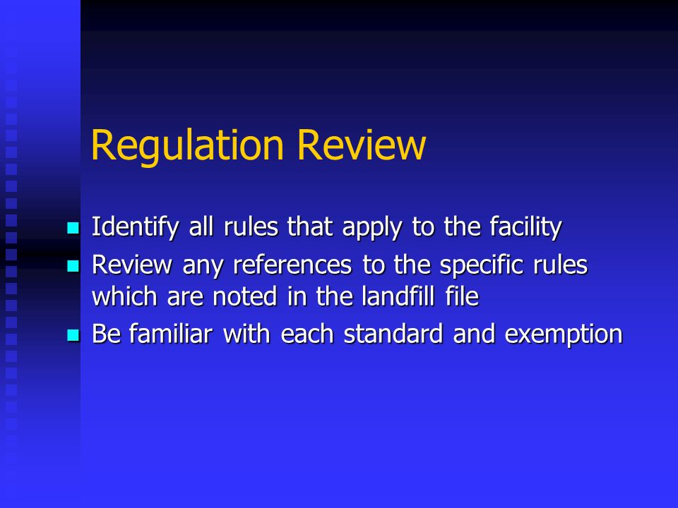 Regulation Review Identify all rules that apply to the facility Identify all rules that apply to the facility Review any references to the specific ru