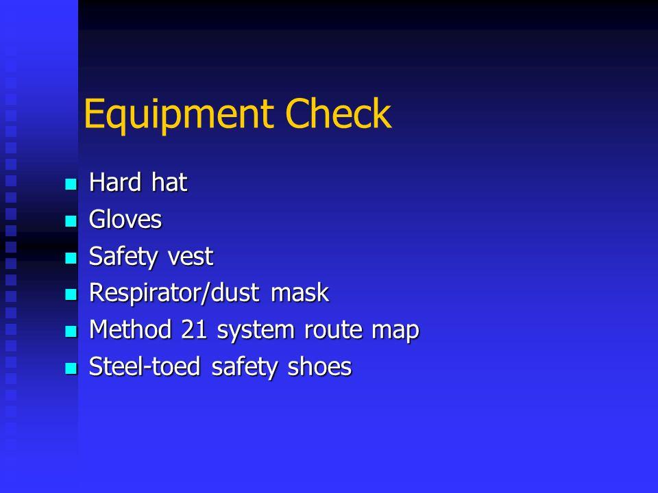 Equipment Check Hard hat Hard hat Gloves Gloves Safety vest Safety vest Respirator/dust mask Respirator/dust mask Method 21 system route map Method 21