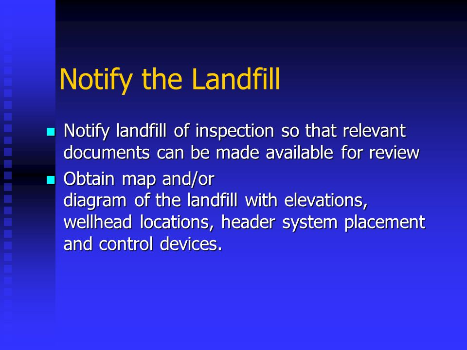 Notify the Landfill Notify landfill of inspection so that relevant documents can be made available for review Notify landfill of inspection so that re