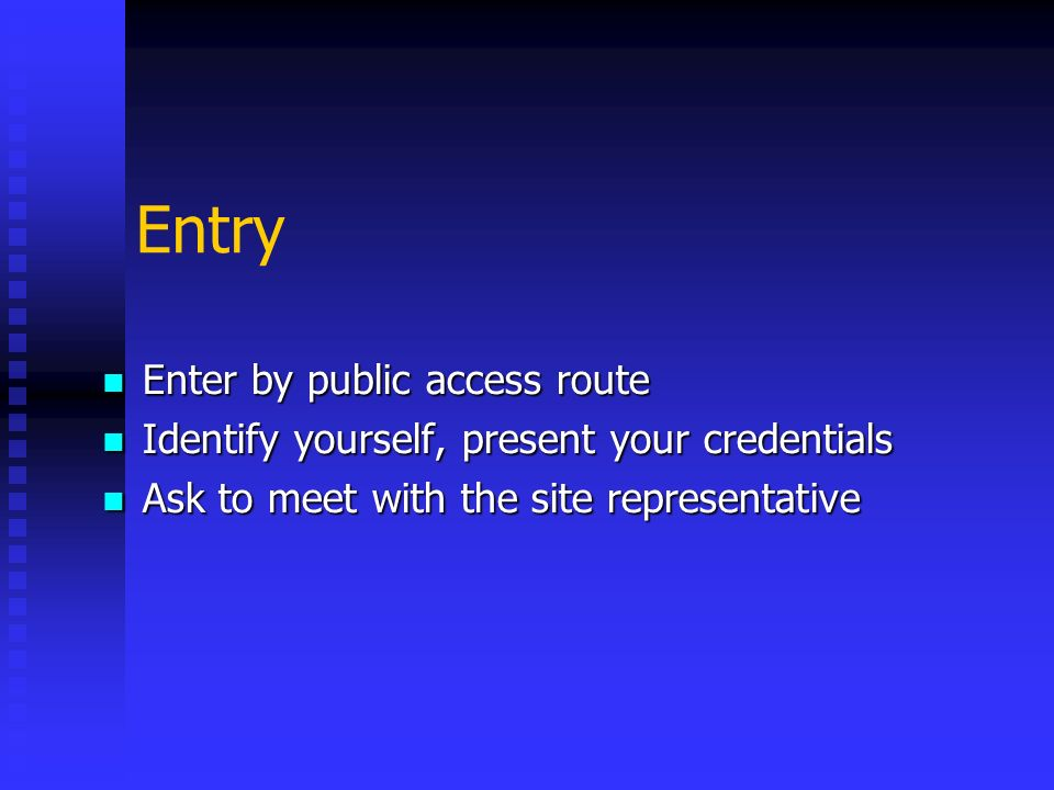 Entry Enter by public access route Enter by public access route Identify yourself, present your credentials Identify yourself, present your credential