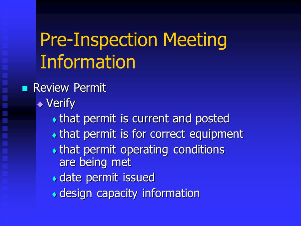 Pre-Inspection Meeting Information Review Permit Review Permit Verify Verify that permit is current and posted that permit is current and posted that