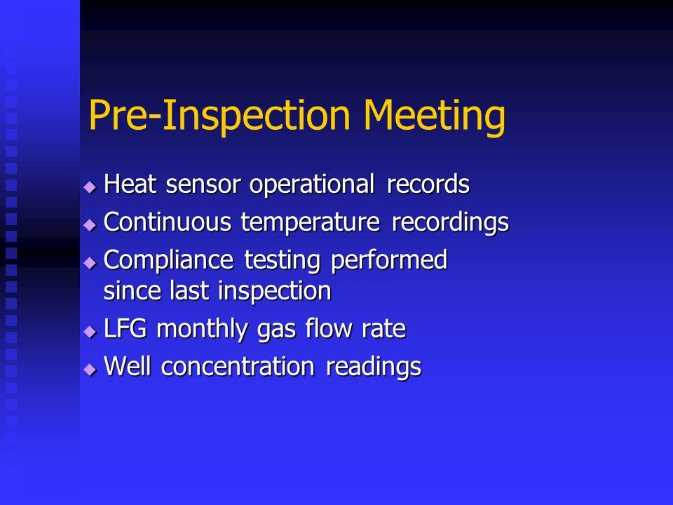 Pre-Inspection Meeting Heat sensor operational records Heat sensor operational records Continuous temperature recordings Continuous temperature record