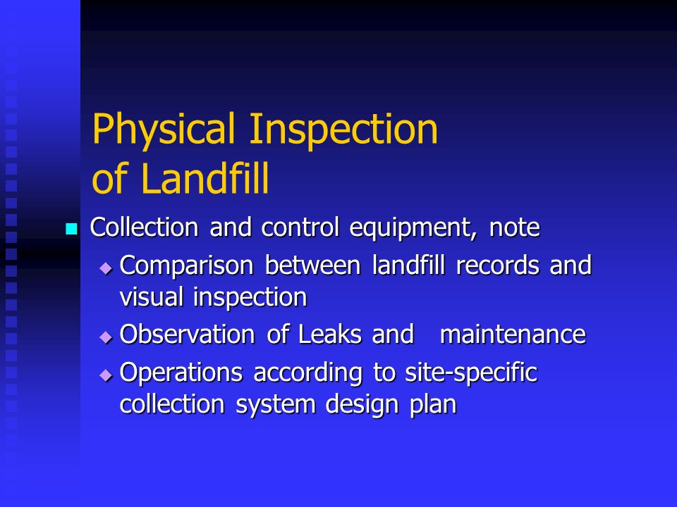 Physical Inspection of Landfill Collection and control equipment, note Collection and control equipment, note Comparison between landfill records and