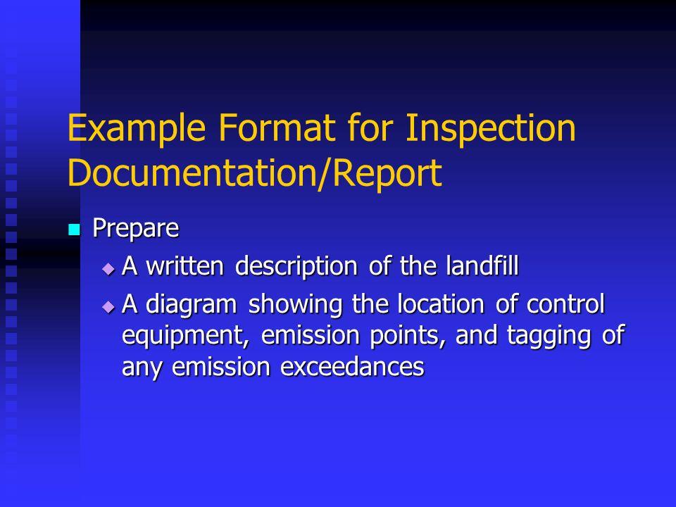 Example Format for Inspection Documentation/Report Prepare Prepare A written description of the landfill A written description of the landfill A diagr