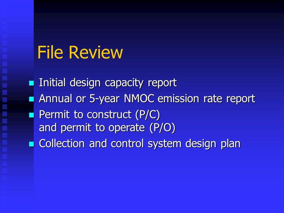 File Review Initial design capacity report Initial design capacity report Annual or 5-year NMOC emission rate report Annual or 5-year NMOC emission ra