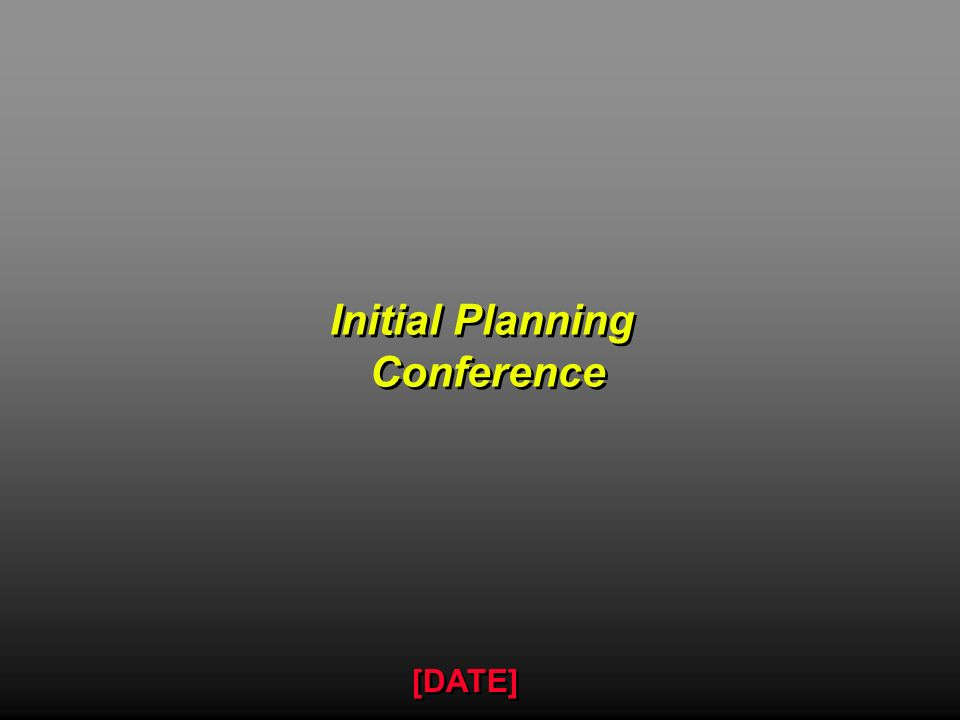 Initial Planning Conference Propose and discuss design objectives Select scenario variables and venue Discuss support requirements Initial Planning Conference Propose and discuss design objectives Select scenario variables and venue Discuss support requirements Todays Goals