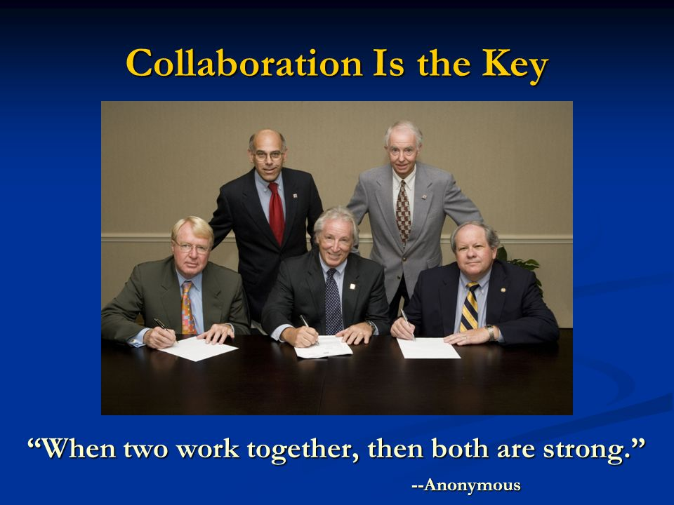 Collaboration Is the Key When two work together, then both are strong.
