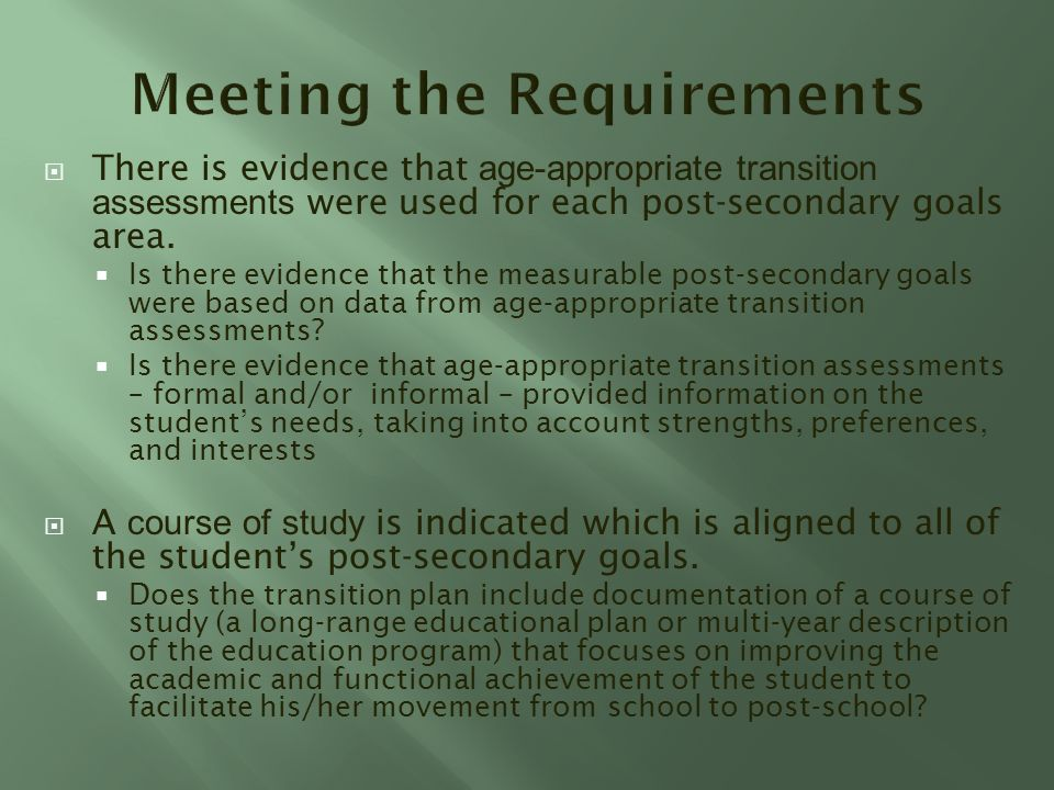There is evidence that age-appropriate transition assessments were used for each post-secondary goals area.