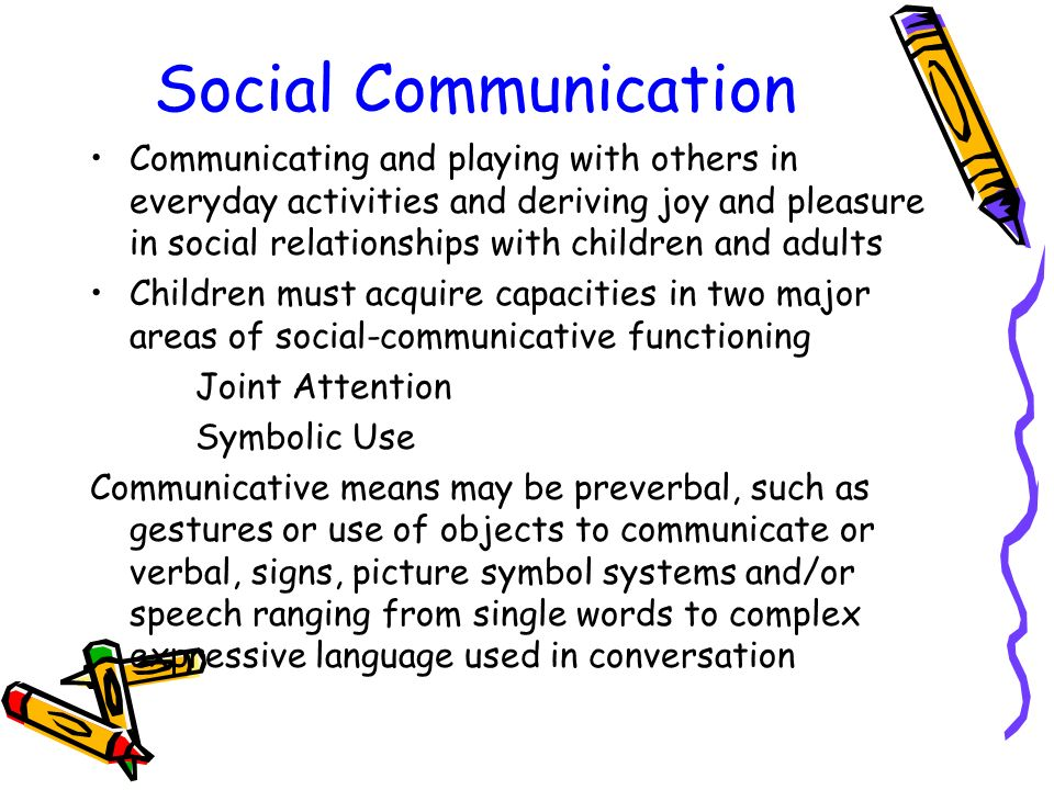 Social Communication Communicating and playing with others in everyday activities and deriving joy and pleasure in social relationships with children