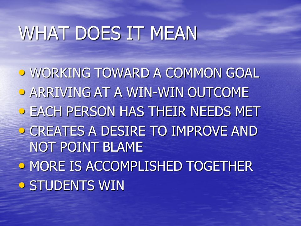 WHAT DOES IT MEAN WORKING TOWARD A COMMON GOAL WORKING TOWARD A COMMON GOAL ARRIVING AT A WIN-WIN OUTCOME ARRIVING AT A WIN-WIN OUTCOME EACH PERSON HA