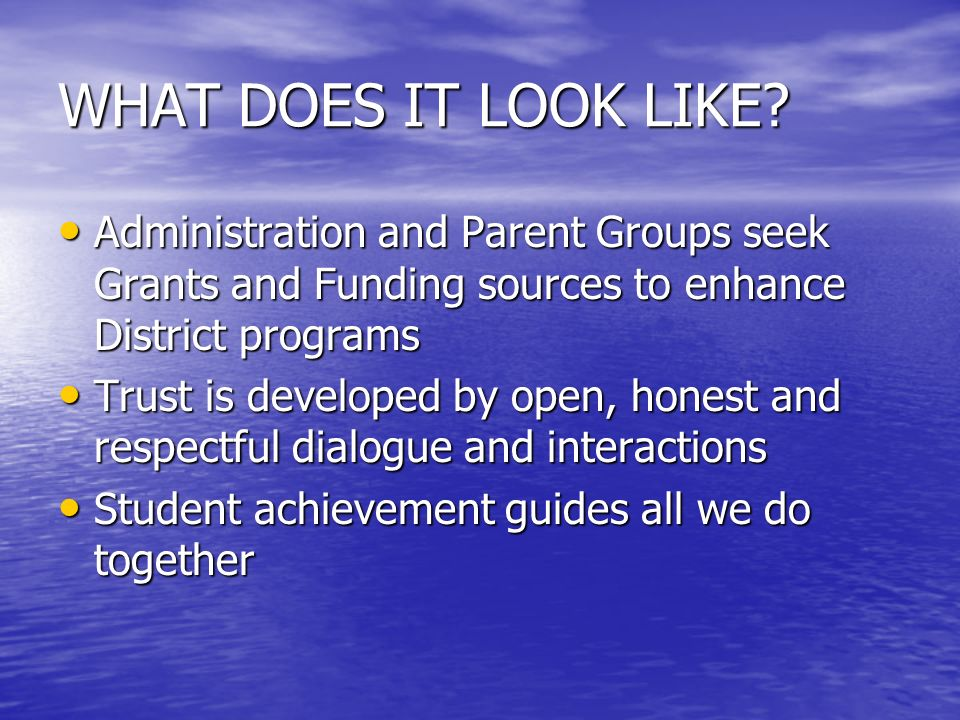 WHAT DOES IT LOOK LIKE? Administration and Parent Groups seek Grants and Funding sources to enhance District programs Administration and Parent Groups
