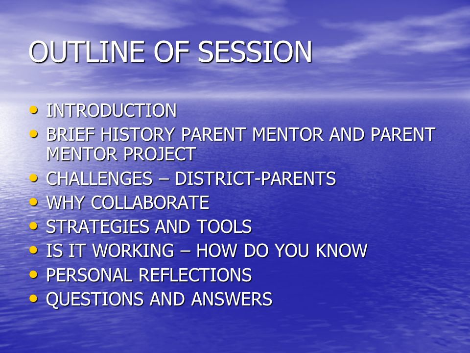 OUTLINE OF SESSION INTRODUCTION INTRODUCTION BRIEF HISTORY PARENT MENTOR AND PARENT MENTOR PROJECT BRIEF HISTORY PARENT MENTOR AND PARENT MENTOR PROJE