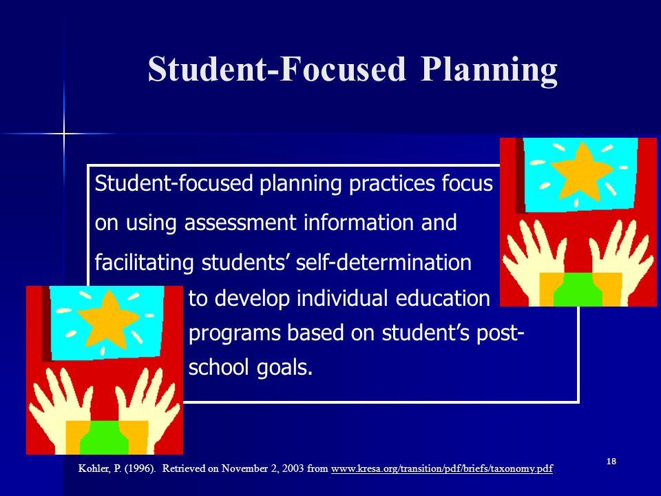 18 Student-Focused Planning Kohler, P. (1996). Retrieved on November 2, 2003 from www.kresa.org/transition/pdf/briefs/taxonomy.pdfwww.kresa.org/transi