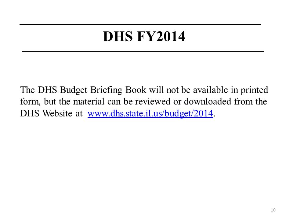 10 DHS FY2014 The DHS Budget Briefing Book will not be available in printed form, but the material can be reviewed or downloaded from the DHS Website
