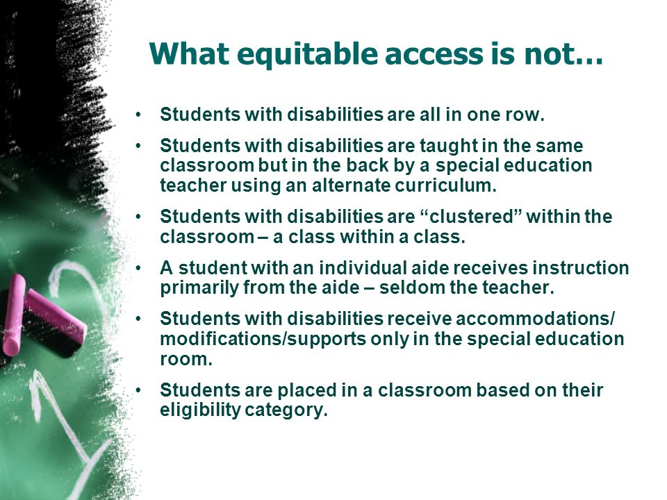 What equitable access is not… Students with disabilities are all in one row. Students with disabilities are taught in the same classroom but in the ba