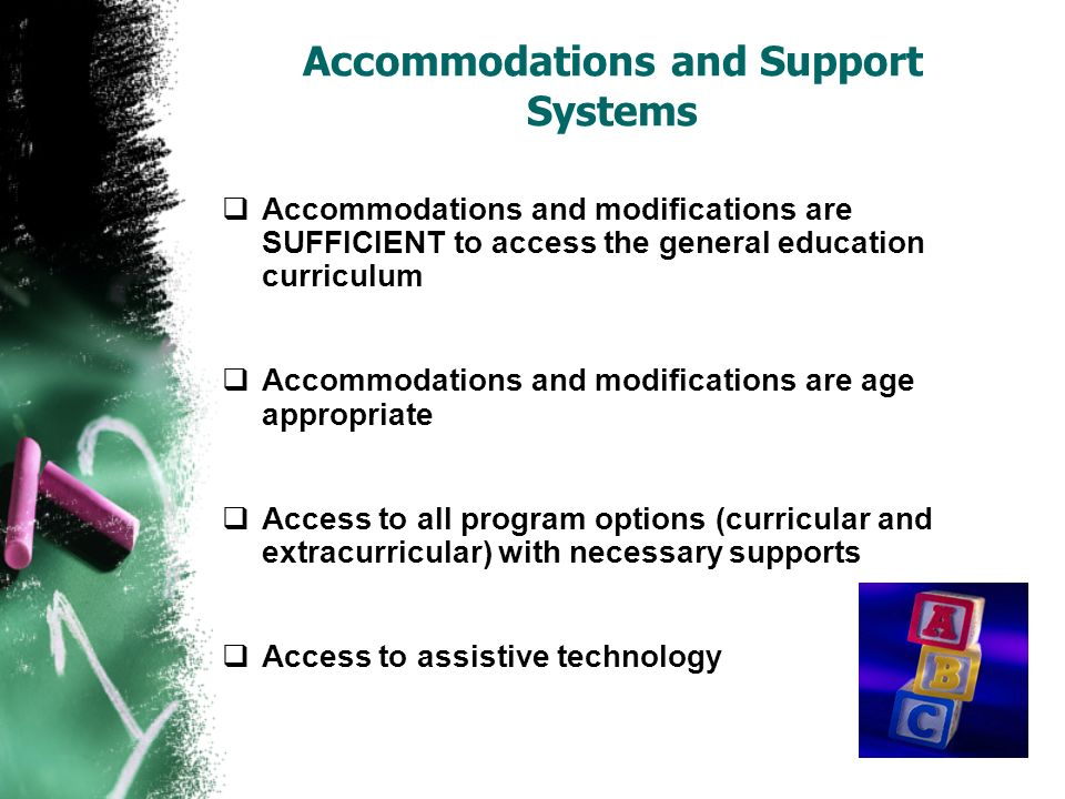 Accommodations and Support Systems Accommodations and modifications are SUFFICIENT to access the general education curriculum Accommodations and modif