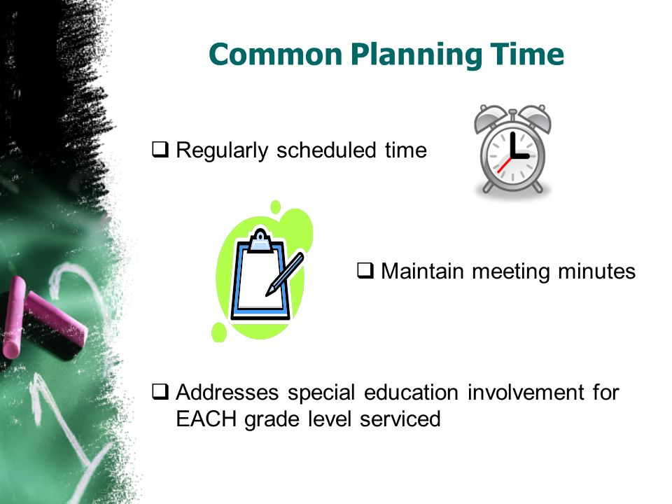 Common Planning Time Regularly scheduled time Maintain meeting minutes Addresses special education involvement for EACH grade level serviced