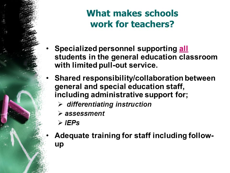 What makes schools work for teachers? Specialized personnel supporting all students in the general education classroom with limited pull-out service.