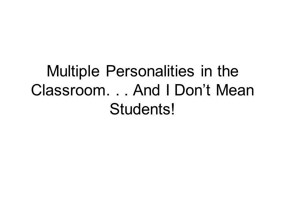 Multiple Personalities in the Classroom... And I Dont Mean Students!