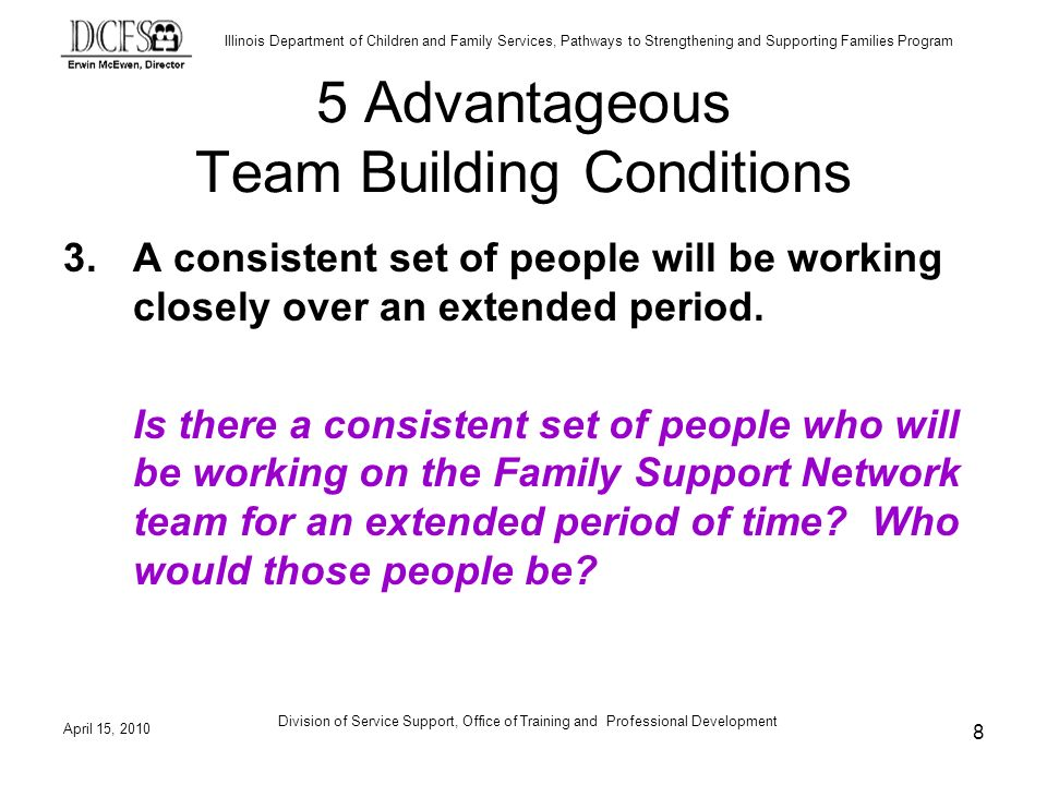 Illinois Department of Children and Family Services, Pathways to Strengthening and Supporting Families Program April 15, 2010 Division of Service Support, Office of Training and Professional Development 29 As facilitator during the differentiation stage of development your role is to confirm the team s goals and promote organized and systematic efforts to work on them.