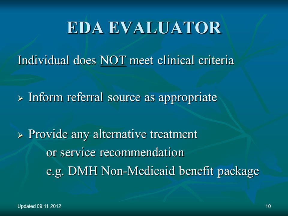 EDA EVALUATOR Individual does NOT meet clinical criteria Inform referral source as appropriate Inform referral source as appropriate Provide any alter