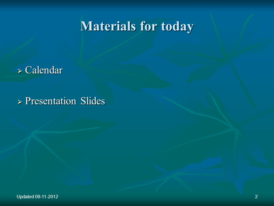Materials for today Calendar Calendar Presentation Slides Presentation Slides Updated 09-11-20122
