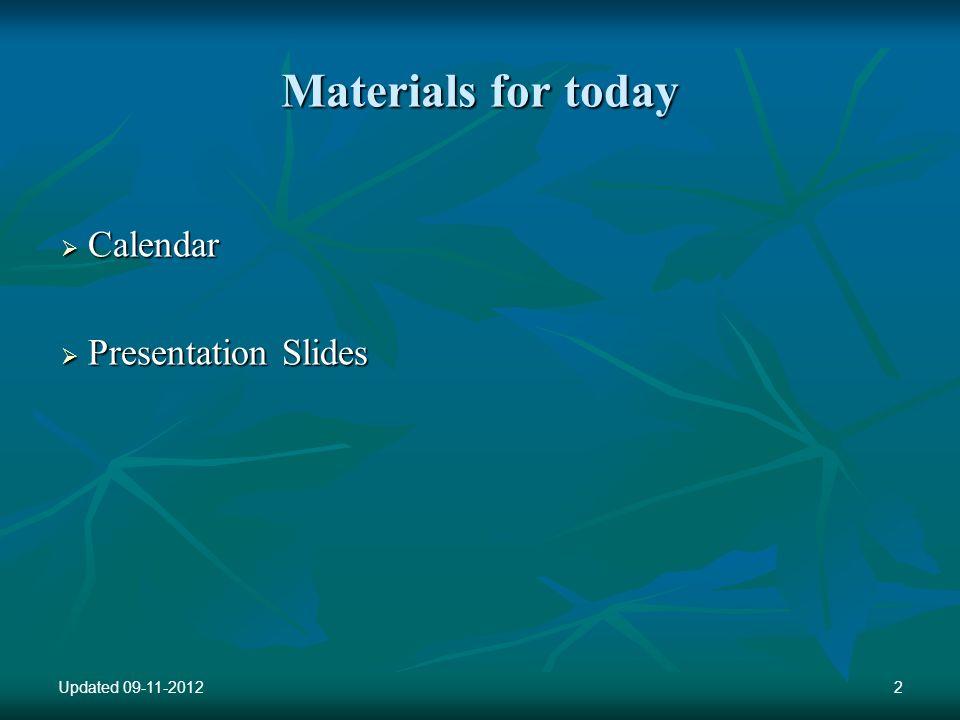 Materials for today Calendar Calendar Presentation Slides Presentation Slides Updated 09-11-20122