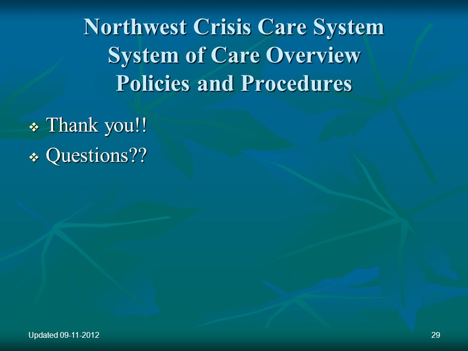 Northwest Crisis Care System System of Care Overview Policies and Procedures Thank you!.