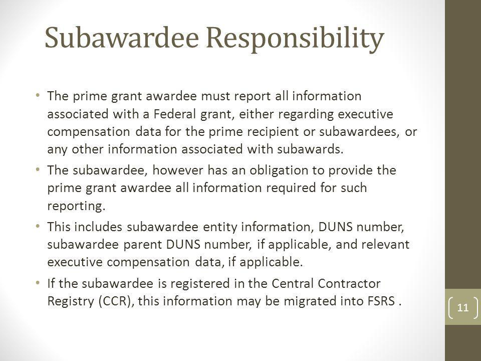 Subawardee Responsibility The prime grant awardee must report all information associated with a Federal grant, either regarding executive compensation