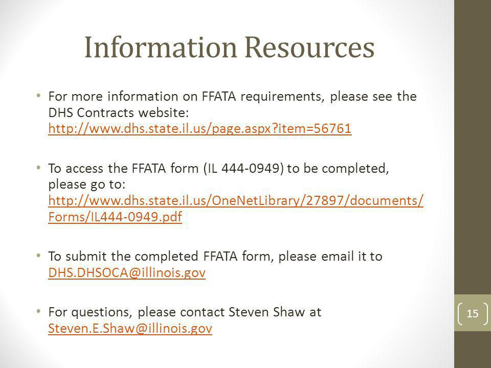 Information Resources For more information on FFATA requirements, please see the DHS Contracts website: http://www.dhs.state.il.us/page.aspx?item=5676