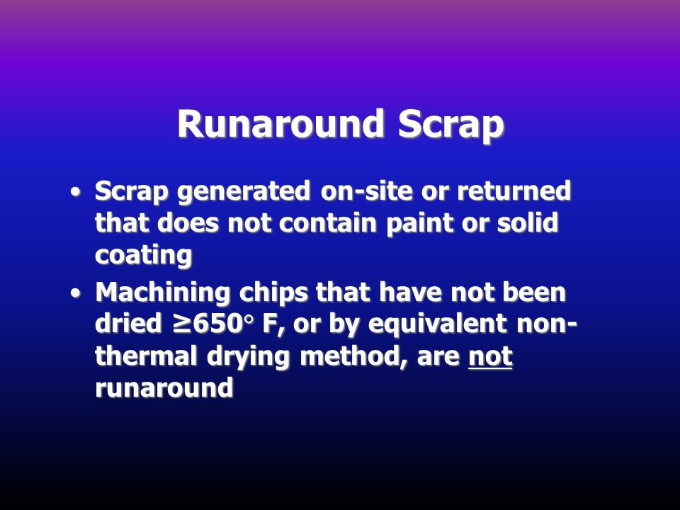 Runaround Scrap Scrap generated on-site or returned that does not contain paint or solid coatingScrap generated on-site or returned that does not cont